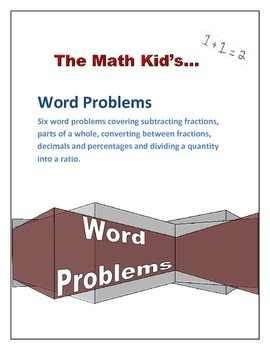 Word Problems Part 2: Fractions, Parts of a Whole, Conversions and Ratios
