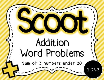 Word Problems Scoot- Sum of 3 Numbers under 20 1.OA.2