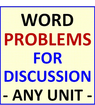 Word Problems for Discussion - ANY UNIT