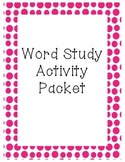Word Study Activity Packet - 16 ACTIVITIES!!!