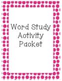 Word Study Activity Packet - 16 ACTIVITIES!!!