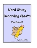Word Study Feature K Recording Sheets