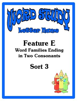 Word Study Letter Name Stage, Feature E Word Families Sort 3