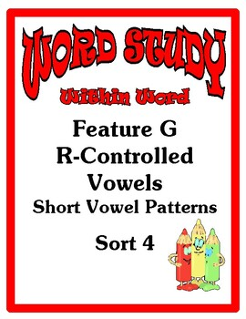 Word Study Within Word Stage, Feature G Short Vowel Patterns Sort 4