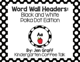 Word Wall Headers: Black and White Polka Dot Edition