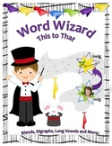 Word Wizard - This To That - Blends, Digraphs, Long Vowels and More!