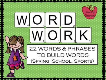 Word Work - 22 Words and Phrases to Build Words (Spring, Sports, and School)