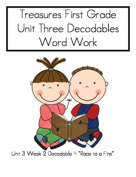 """Word Work- Treasures First Grade Unit 3 Week 2 Decodable 4 """"Race To A Fire"""""""