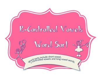 Word sort for first and second graders - R-controlled, long and short vowels
