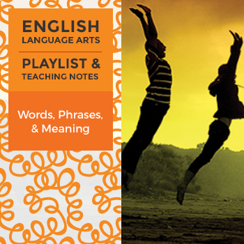 Words, Phrases, & Meaning - Playlist and Teaching Notes