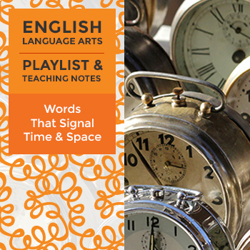 Words That Signal Time and Space - Playlist and Teaching Notes