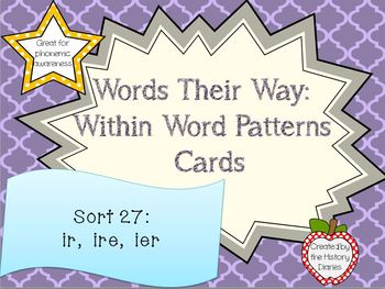 Words Their Way: Within Word Patterns: Sort 27: IR, IRE, IER