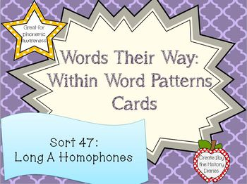 Words Their Way: Within Word Patterns: Sort 47: Long A Homophones