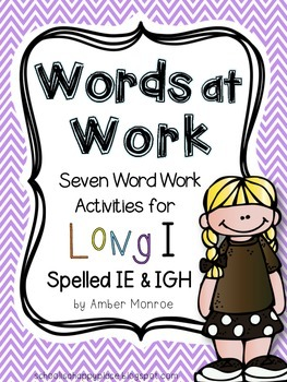 Words at Work {Seven Word Work Activities for Long I Spelled IE and IGH}