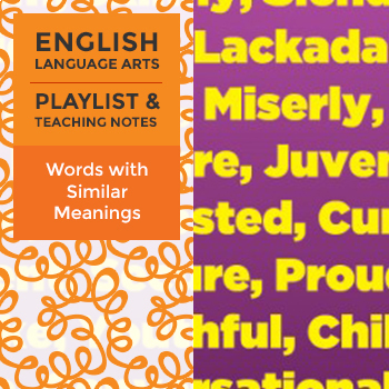 Words with Similar Meanings - Playlist and Teaching Notes