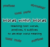 Words within Words Unit: Root Words, Prefixes, & Suffixes