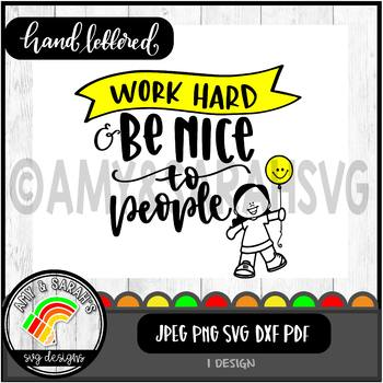 Work Hard And Be Nice To People SVG Design