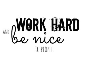 Work Hard and Be Nice to People Printable Poster