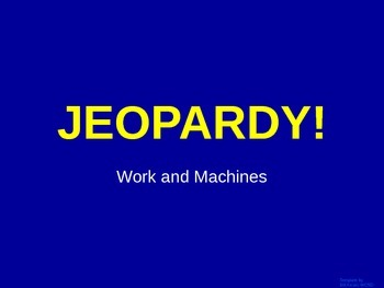 Work and Machines - Jeopardy Review