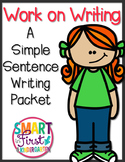 Work on Writing- A Simple Sentence Writing Packet