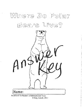 Workbooks for Informational Readers: Where do Polar Bears Live? ANSWER KEY