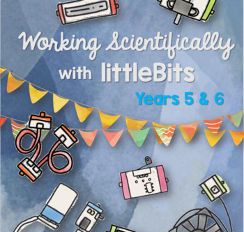 Working Scientifically with littleBits for Year 5 and 6