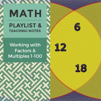 Working with Factors and Multiples 1-100 - Playlist and Teaching Notes