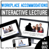 Unit 6 Workplace Accommodations - Digital Interactive Lecture