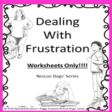 Worksheets Only!!! Dealing With Frustration  Rescue Dogs' Series SPED/Autism/ELL