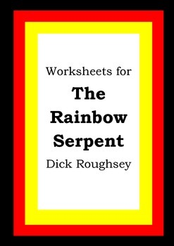 Worksheets for THE RAINBOW SERPENT - Dick Roughsey - Aboriginal Dreamtime Story
