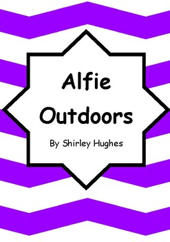 Worksheets for ALFIE OUTDOORS by Shirley Hughes - Comprehension & Vocab