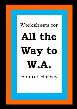 Worksheets for ALL THE WAY TO W.A. - Roland Harvey - Picture Book - Literacy