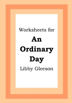Worksheets for AN ORDINARY DAY - Libby Gleeson - Picture Book - Literacy