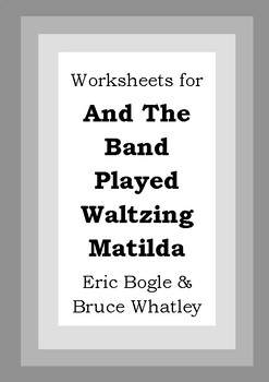 Worksheets for AND THE BAND PLAYED WALTZING MATILDA - Eric Bogle & Bruce Whatley