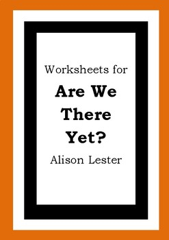 Worksheets for ARE WE THERE YET? - Alison Lester - Picture Book Literacy