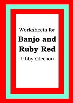 Worksheets for BANJO AND RUBY RED - Libby Gleeson - Pictur