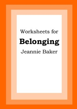 Worksheets for BELONGING - Jeannie Baker - Picture Book - Literacy