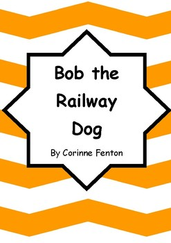 Worksheets for BOB THE RAILWAY DOG by Corinne Fenton - Comprehension & Vocab