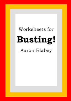 Worksheets for BUSTING! - Aaron Blabey - Picture Book - Literacy Activities