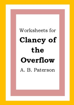 Worksheets for CLANCY OF THE OVERFLOW - A. B. Paterson - Banjo Paterson - Poetry