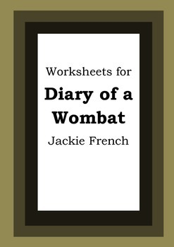 Worksheets for DIARY OF A WOMBAT - Jackie French - Picture Book Literacy