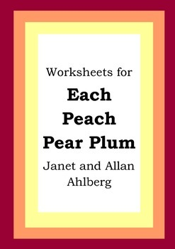 Worksheets for EACH PEACH PEAR PLUM - Janet & Allan Ahlberg - Picture Book