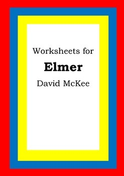 Worksheets for ELMER - David McKee - Picture Book Literacy