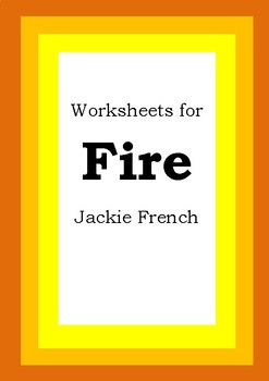 Worksheets for FIRE - Jackie French - Picture Book - Literacy