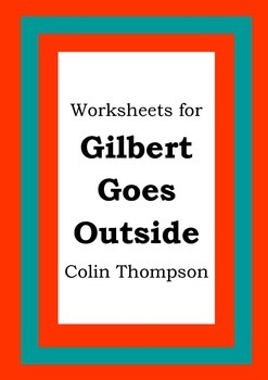 Worksheets for GILBERT GOES OUTSIDE - Colin Thompson - Picture Book - Literacy