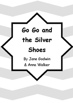 Worksheets for GO GO AND THE SILVER SHOES by Jane Godwin & Anna Walker Literacy