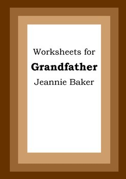 Worksheets for GRANDFATHER - Jeannie Baker - Picture Book - Literacy
