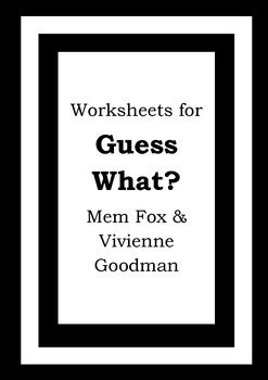 Worksheets for GUESS WHAT? - Mem Fox & Vivienne Goodman - Picture Book Literacy