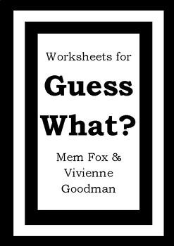 Worksheets for GUESS WHAT? - Mem Fox & Vivienne Goodman -