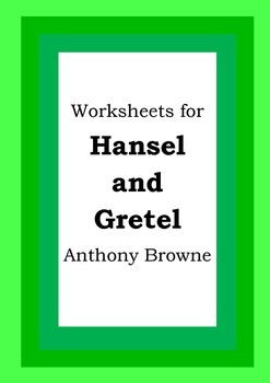 Worksheets for HANSEL AND GRETEL - Anthony Browne - Picture Book - Literacy